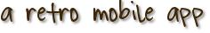 a retro mobile app